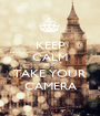 KEEP CALM AND TAKE YOUR CAMERA - Personalised Poster A1 size