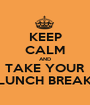KEEP CALM AND TAKE YOUR LUNCH BREAK - Personalised Poster A1 size
