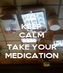 KEEP CALM AND TAKE YOUR MEDICATION - Personalised Poster A1 size