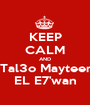 KEEP CALM AND  Tal3o Mayteen EL E7'wan - Personalised Poster A1 size