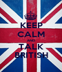 KEEP CALM AND TALK BRITISH - Personalised Poster A1 size