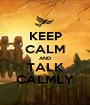 KEEP CALM AND TALK CALMLY - Personalised Poster A1 size