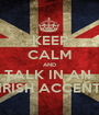KEEP CALM AND TALK IN AN  IRISH ACCENT - Personalised Poster A1 size