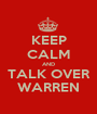 KEEP CALM AND TALK OVER WARREN - Personalised Poster A1 size