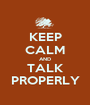 KEEP CALM AND TALK PROPERLY - Personalised Poster A1 size