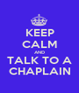 KEEP CALM AND TALK TO A CHAPLAIN - Personalised Poster A1 size