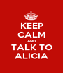 KEEP CALM AND TALK TO ALICIA - Personalised Poster A1 size
