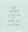KEEP CALM AND talk to jordan - Personalised Poster A1 size