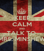 KEEP CALM AND TALK TO  MRS. MINSHEW - Personalised Poster A1 size
