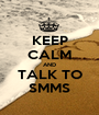 KEEP CALM AND TALK TO SMMS - Personalised Poster A1 size