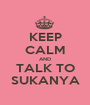 KEEP CALM AND TALK TO SUKANYA - Personalised Poster A1 size