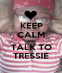 KEEP CALM AND TALK TO TRESSIE - Personalised Poster A1 size