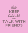 KEEP CALM AND TALK WITH FRIENDS - Personalised Poster A1 size