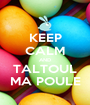 KEEP CALM AND TALTOUL MA POULE - Personalised Poster A1 size