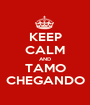 KEEP CALM AND TAMO CHEGANDO - Personalised Poster A1 size