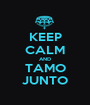 KEEP CALM AND TAMO JUNTO - Personalised Poster A1 size