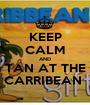 KEEP CALM AND TAN AT THE CARRIBEAN  - Personalised Poster A1 size