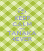 KEEP CALM AND TANAKA 4EVER - Personalised Poster A1 size