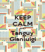 KEEP CALM AND Tanguy Gianluigi - Personalised Poster A1 size