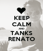 KEEP CALM AND TANKS RENATO - Personalised Poster A1 size