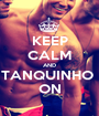 KEEP CALM AND TANQUINHO  ON - Personalised Poster A1 size