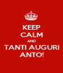 KEEP CALM AND TANTI AUGURI ANTO! - Personalised Poster A1 size