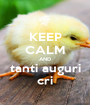 KEEP CALM AND tanti auguri cri - Personalised Poster A1 size