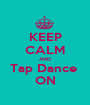 KEEP CALM AND Tap Dance  ON - Personalised Poster A1 size