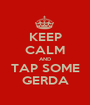 KEEP CALM AND TAP SOME GERDA - Personalised Poster A1 size