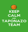 KEEP CALM AND TAPONAZO TEAM - Personalised Poster A1 size