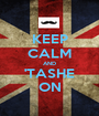 KEEP CALM AND 'TASHE ON - Personalised Poster A1 size
