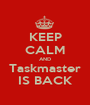 KEEP CALM AND Taskmaster IS BACK - Personalised Poster A1 size
