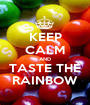 KEEP CALM AND TASTE THE RAINBOW - Personalised Poster A1 size