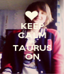 KEEP CALM AND TAURUS ON - Personalised Poster A1 size
