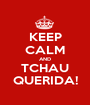 KEEP CALM AND TCHAU QUERIDA! - Personalised Poster A1 size