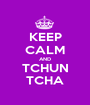 KEEP CALM AND TCHUN TCHA - Personalised Poster A1 size