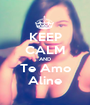 KEEP CALM AND Te Amo Aline - Personalised Poster A1 size