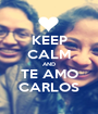 KEEP CALM AND TE AMO CARLOS - Personalised Poster A1 size