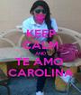 KEEP CALM AND TE AMO  CAROLINA - Personalised Poster A1 size