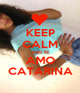 KEEP CALM AND TE AMO CATARINA - Personalised Poster A1 size