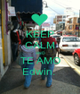 KEEP CALM AND TE AMO Edwin.  - Personalised Poster A1 size