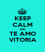 KEEP CALM AND TE AMO VITORIA - Personalised Poster A1 size