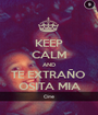 KEEP CALM AND TE EXTRAÑO  OSITA MIA - Personalised Poster A1 size