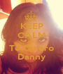 KEEP CALM AND Te Quiero Danny - Personalised Poster A1 size