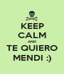 KEEP CALM AND TE QUIERO MENDI :) - Personalised Poster A1 size