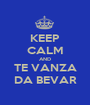 KEEP CALM AND TE VANZA DA BEVAR - Personalised Poster A1 size