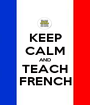 KEEP CALM AND TEACH FRENCH - Personalised Poster A1 size