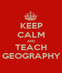 KEEP CALM AND TEACH GEOGRAPHY - Personalised Poster A1 size