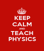 KEEP CALM AND TEACH PHYSICS - Personalised Poster A1 size