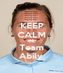 KEEP CALM AND Team Abily  - Personalised Poster A1 size